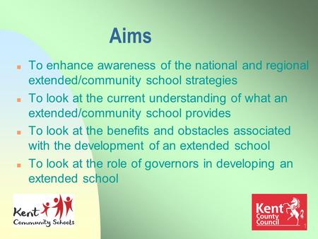 1 Aims n To enhance awareness of the national and regional extended/community school strategies n To look at the current understanding of what an extended/community.