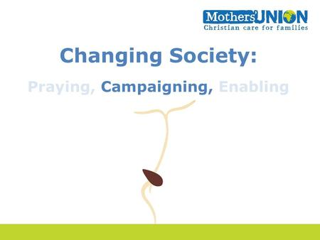 Changing Society: Praying, Campaigning, Enabling.