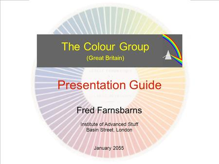 The Colour Group Presentation Guideline Set out here are some recommended points of colour, style, layout and so on to help make your presentation as clear.