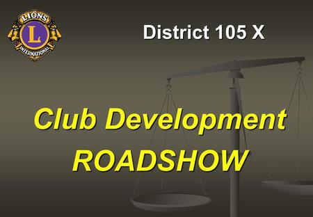 District 105 X Club Development ROADSHOW Our Pathway to the Future.