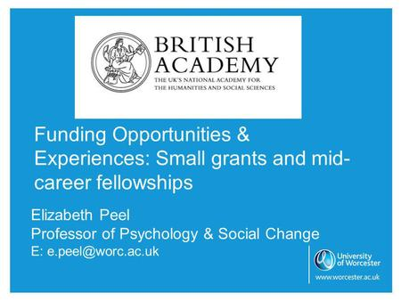 Elizabeth Peel Professor of Psychology & Social Change E: Funding Opportunities & Experiences: Small grants and mid- career fellowships.