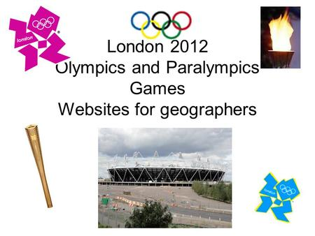 London 2012 Olympics and Paralympics Games Websites for geographers.