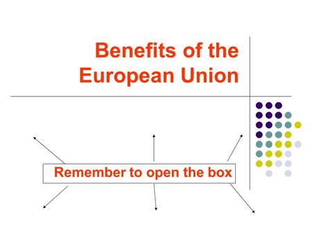 Benefits of the European Union Remember to open the box.