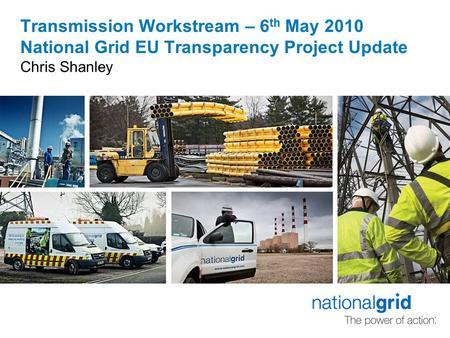 Transmission Workstream – 6 th May 2010 National Grid EU Transparency Project Update Chris Shanley.
