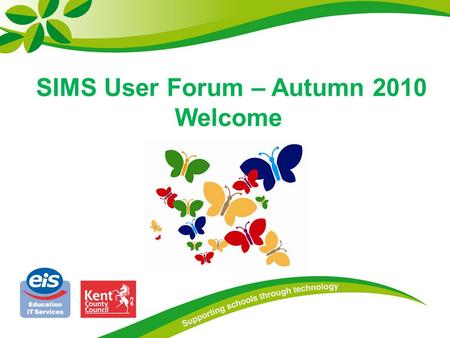 SIMS User Forum – Autumn 2010 Welcome. Presenting Ralph Gardner SIMS Support Manager Tracey McGuire SIMS Support Officer Nick Finnemore Capita Senior.