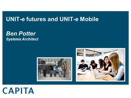 UNIT-e futures and UNIT-e Mobile Ben Potter Systems Architect.