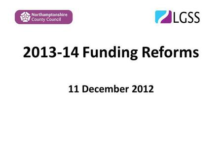 2013-14 Funding Reforms 11 December 2012. Introductions Tania Nightingale – Principal Improvement Manager Denise Lowther – Senior SEN Officer Jon Lee.