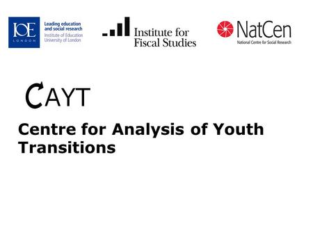 Centre for Analysis of Youth Transitions. 2 Team ●Paul Johnson, Director ●Ingrid Schoon, Research Director ●Alissa Goodman, Anna Vignoles and Andy Ross,