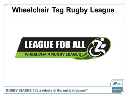 Wheelchair Tag Rugby League. Field Markings Referees There are 2 referees in charge of games - one on each touch line. Both Referees' should have a whistle.