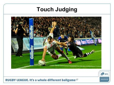 Touch Judging. 1.Role of a touch judge 2.Signals 3.Positioning.