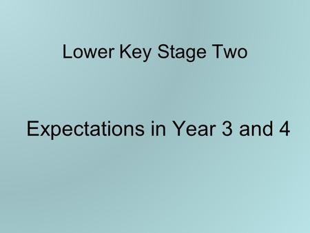 Lower Key Stage Two Expectations in Year 3 and 4.