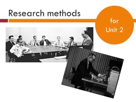 Research methods for Unit 2.