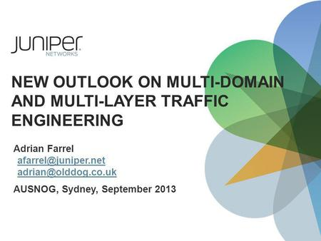 NEW OUTLOOK ON MULTI-DOMAIN AND MULTI-LAYER TRAFFIC ENGINEERING Adrian Farrel