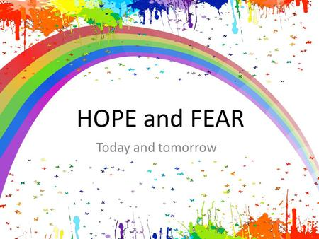 HOPE and FEAR Today and tomorrow.