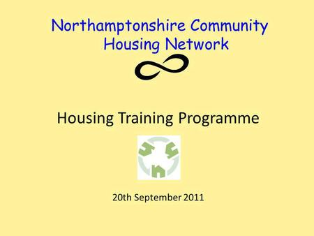 Northamptonshire Community Housing Network Housing Training Programme 20th September 2011.