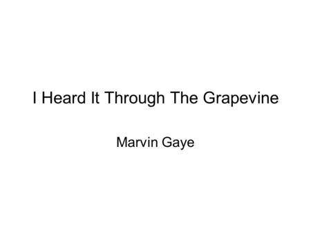 I Heard It Through The Grapevine Marvin Gaye. Ooh, I bet you're wondering how I knew About your plans to make me blue With some other guy you knew before.