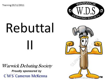 Rebuttal II Training 23/11/2011 Warwick Debating Society Proudly sponsored by.