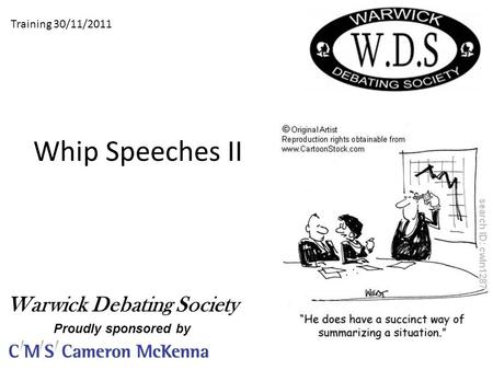 Whip Speeches II Training 30/11/2011 Warwick Debating Society Proudly sponsored by.