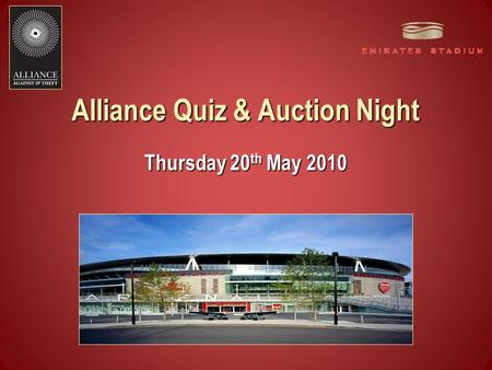 Thursday 20 th May 2010 Alliance Quiz & Auction Night.