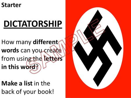 Starter DICTATORSHIP How many different words can you create from using the letters in this word? Make a list in the back of your book!