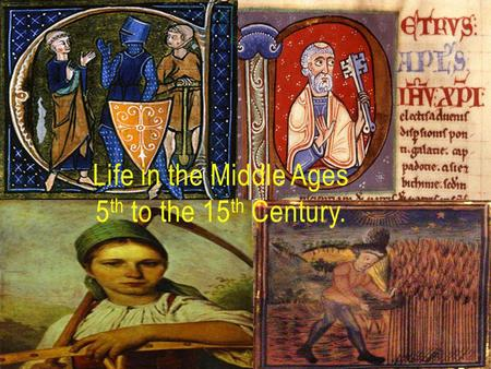 Life in the Middle Ages 5 th to the 15 th Century.