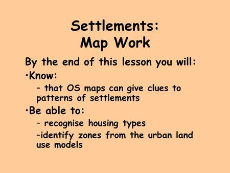 Settlements: Map Work By the end of this lesson you will: Know: