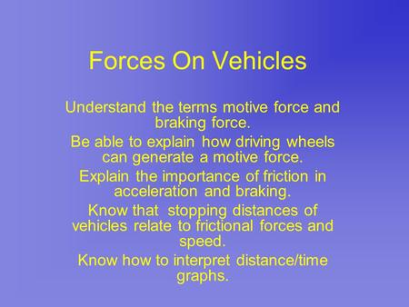 Forces On Vehicles Understand the terms motive force and braking force. Be able to explain how driving wheels can generate a motive force. Explain the.