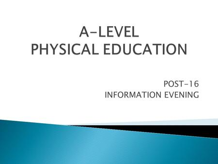 POST-16 INFORMATION EVENING.  A desire to use talent, enthusiasm, & interest to gain a valuable academic qualification.  Motivation and interest to.