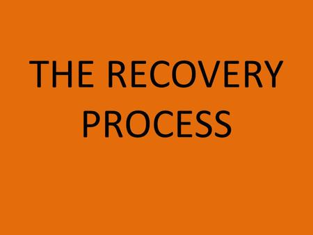 THE RECOVERY PROCESS.