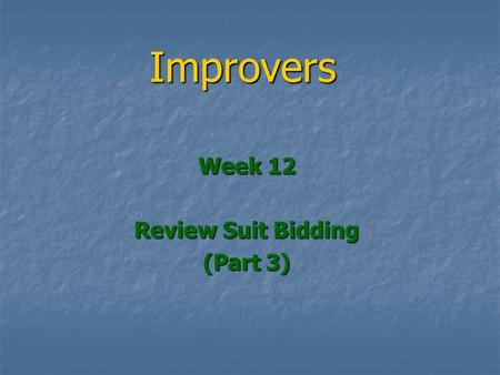 Improvers Week 12 Review Suit Bidding (Part 3). Review Suit Bidding (Part 3) More about opener's re-bids More about opener's re-bids We looked at re-bids.