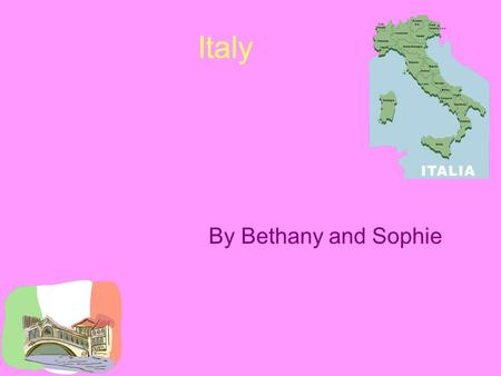 Italy By Bethany and Sophie. The Italian flag the colours on the flag are green white and red green is for the forests and the fields The white is for.