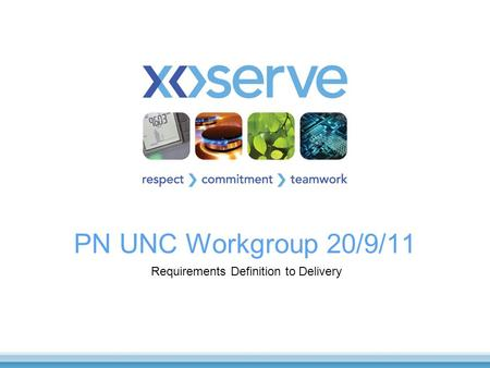 PN UNC Workgroup 20/9/11 Requirements Definition to Delivery.