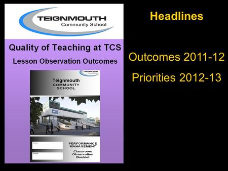 Headlines Outcomes 2011-12 Priorities 2012-13. Lesson Observation Update The first cycle of observation is complete. Possible small adjustments to the.