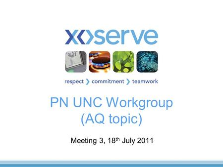 PN UNC Workgroup (AQ topic) Meeting 3, 18 th July 2011.