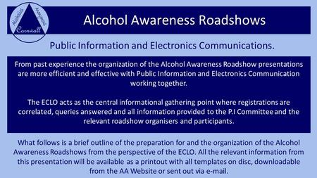 Alcohol Awareness Roadshows Public Information and Electronics Communications. From past experience the organization of the Alcohol Awareness Roadshow.