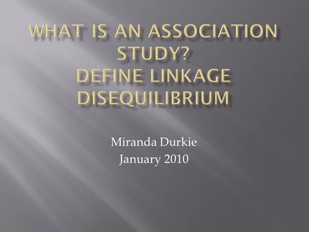 What is an association study? Define linkage disequilibrium