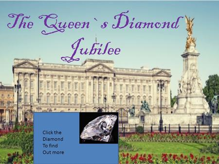 The Queen`s Diamond Jubilee Click the Diamond To find Out more.