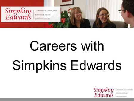 Careers with Simpkins Edwards. About Us  We strongly believe that our business is only as good as our people and as a result we have been awarded the.