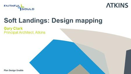 Soft Landings: Design mapping Gary Clark Principal Architect, Atkins.