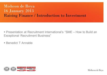 "Mishcon de Reya 16 January 2013 Raising Finance / Introduction to Investment  Presentation at Recruitment International's ""SME – How to Build an Exceptional."