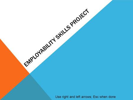 EMPLOYABILITY SKILLS PROJECT Use right and left arrows; Esc when done.