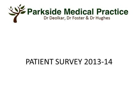 PATIENT SURVEY 2013-14. When you contact the surgery do you feel that surgery staff treat you with respect and are polite and courteous?