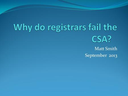 Matt Smith September 2013. What are the odds? The February to March 2013 CSA Pass rate for first time applicants was 78%