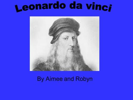 By Aimee and Robyn. Leonardo da Vinci invented the bicycle 300 years before it appeared on the road! He drew the first motorcar, helicopter, parachute,