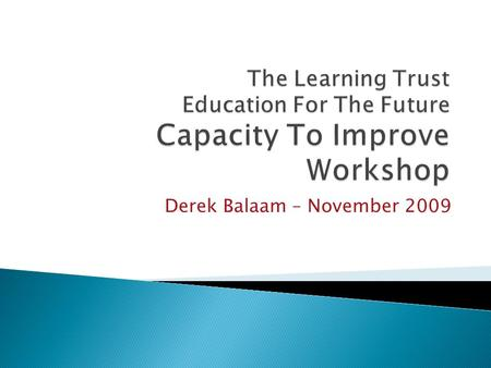 Derek Balaam – November 2009. Where Can We Start?  Strategic Overview  Critical friend  Accountability Focus on school improvement; standards; ECM.