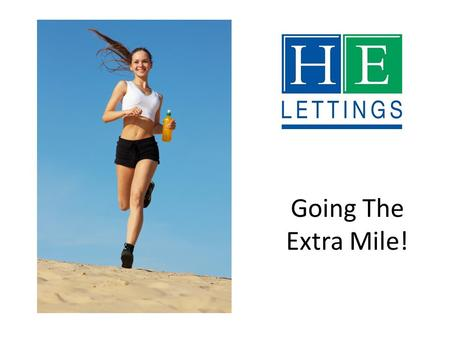 Going The Extra Mile!. Buy to Let – Choosing an Agent Thinking about Buy to Let? Your property may well be your most valuable asset... Don't take chances.
