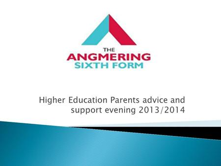 Higher Education Parents advice and support evening 2013/2014.