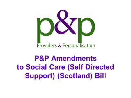 P&P Amendments to Social Care (Self Directed Support) (Scotland) Bill.