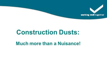 "Much more than a Nuisance! Construction Dusts:. ""It's only dust you know"""