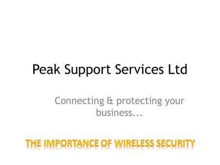 Peak Support Services Ltd Connecting & protecting your business...